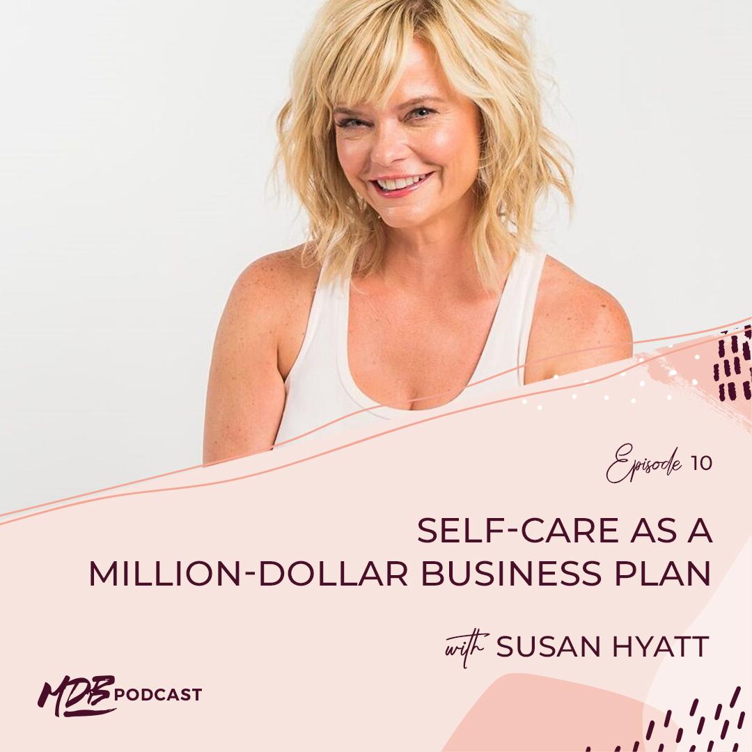ffcd1db10ee7bd 010 Self-Care as a Million-Dollar Business Plan with Susan Hyatt ...