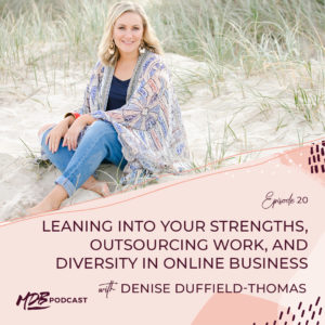 020 Leaning into Your Strengths, Outsourcing Work, and Diversity in Online Business with Denise Duffield-Thomas