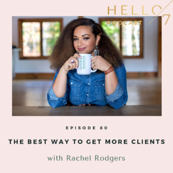 Hello Seven with Rachel Rodgers   The Best Way to Get More Clients