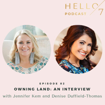Hello Seven with Rachel Rodgers   Owning Land: An Interview with Jennifer Kem and Denise Duffield-Thomas
