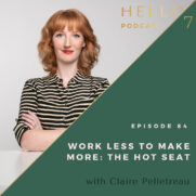 Hello Seven with Rachel Rodgers | Work Less to Make More: The Hot Seat with Claire Pelletreau