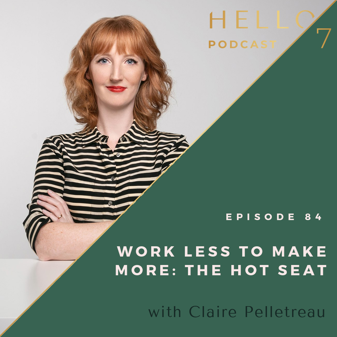 Hello Seven with Rachel Rodgers   Work Less to Make More: The Hot Seat with Claire Pelletreau