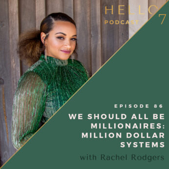 Hello Seven with Rachel Rodgers   We Should All Be Millionaires: Million Dollar Systems