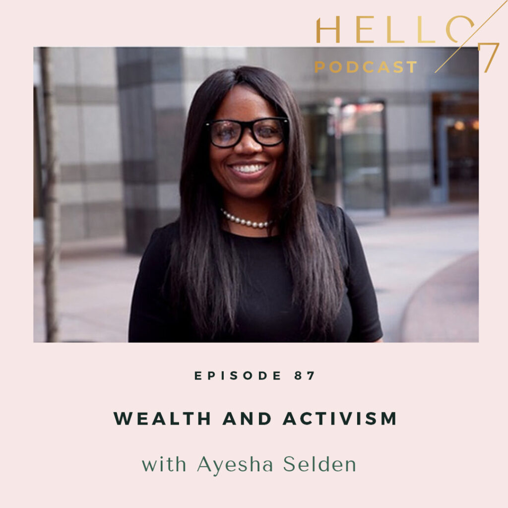 Hello Seven with Rachel Rodgers | Wealth and Activism with Ayesha Selden