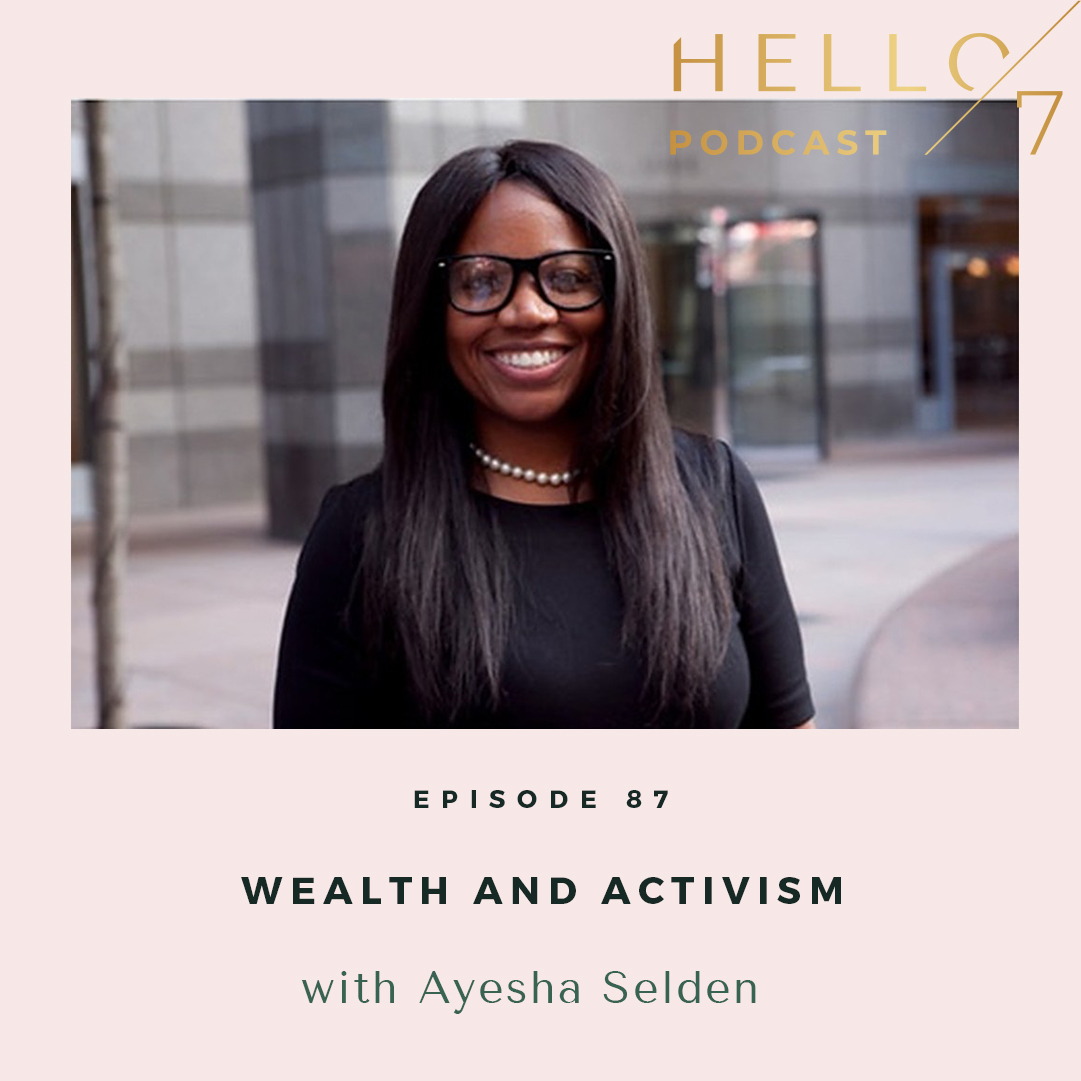 Hello Seven with Rachel Rodgers   Wealth and Activism with Ayesha Selden
