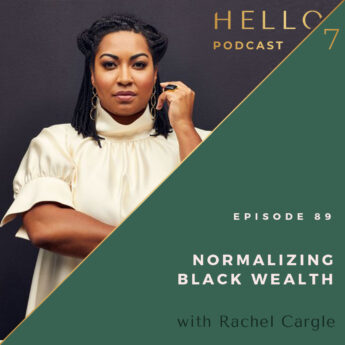 Hello Seven with Rachel Rodgers   Normalizing Black Wealth with Rachel Cargle