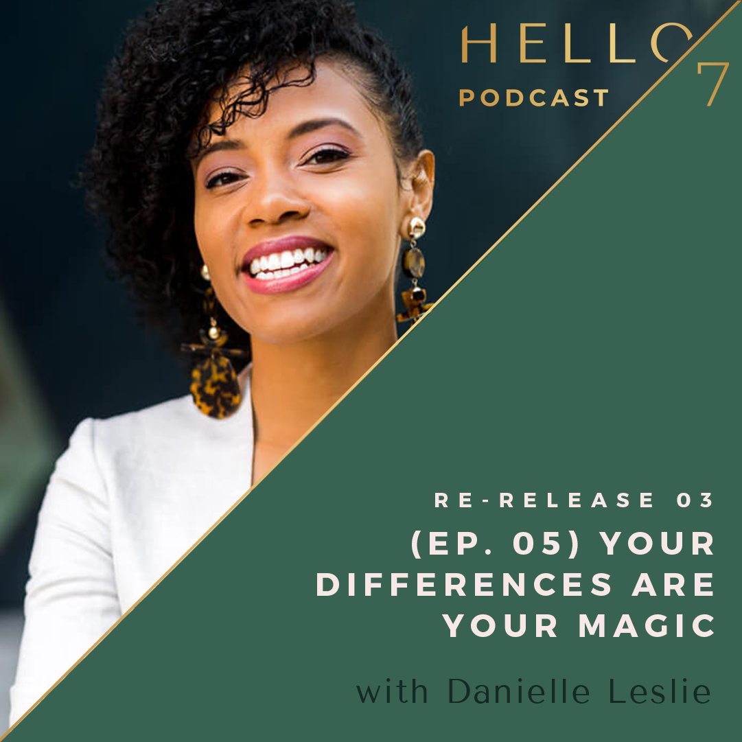 Hello Seven with Rachel Rodgers | Re-Release: Your Differences Are Your Magic with Danielle Leslie