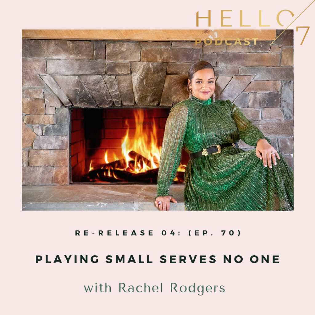 Hello Seven with Rachel Rodgers | Re-Release: Playing Small Serves No One