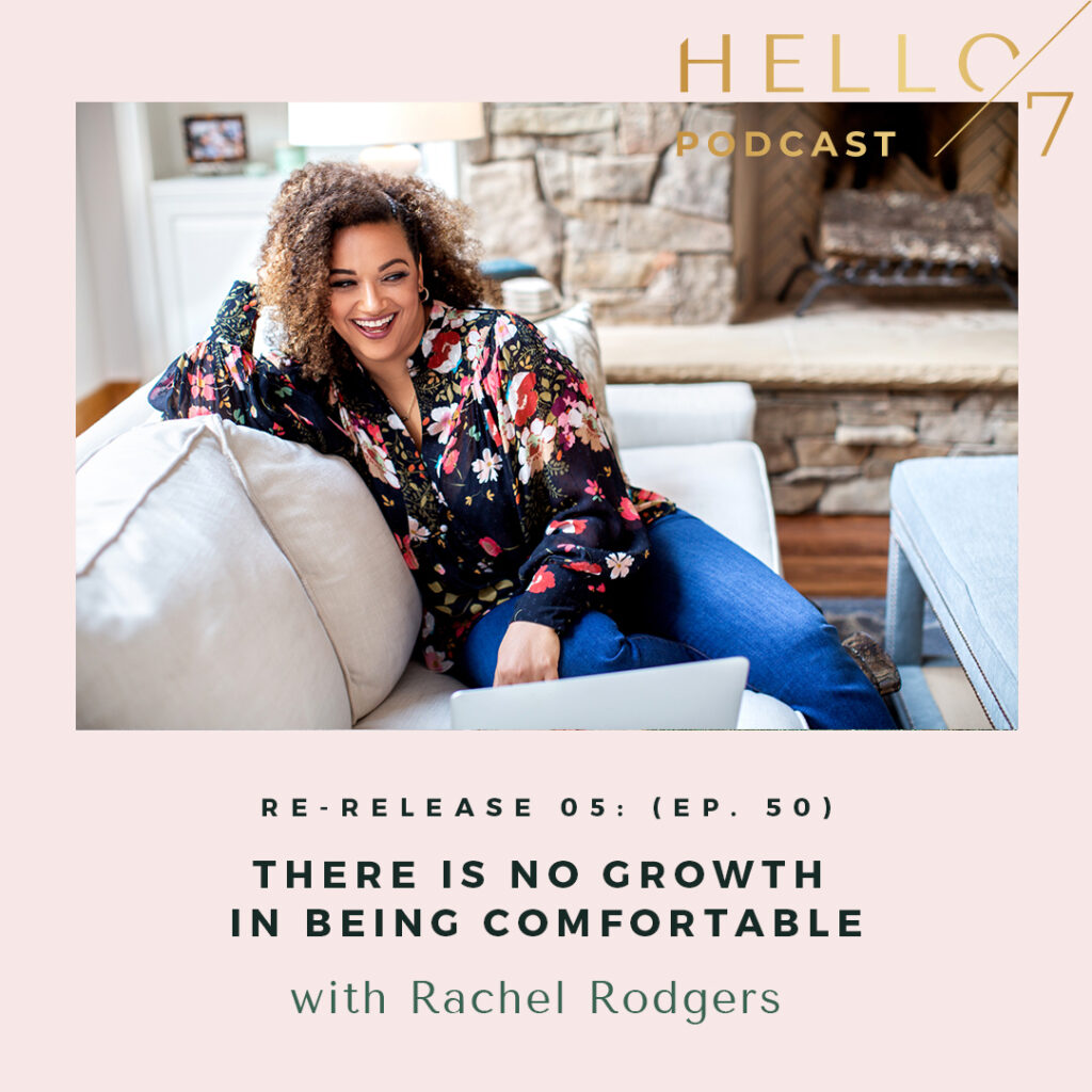 Hello Seven with Rachel Rodgers | Re-Release: There Is No Growth in Being Comfortable