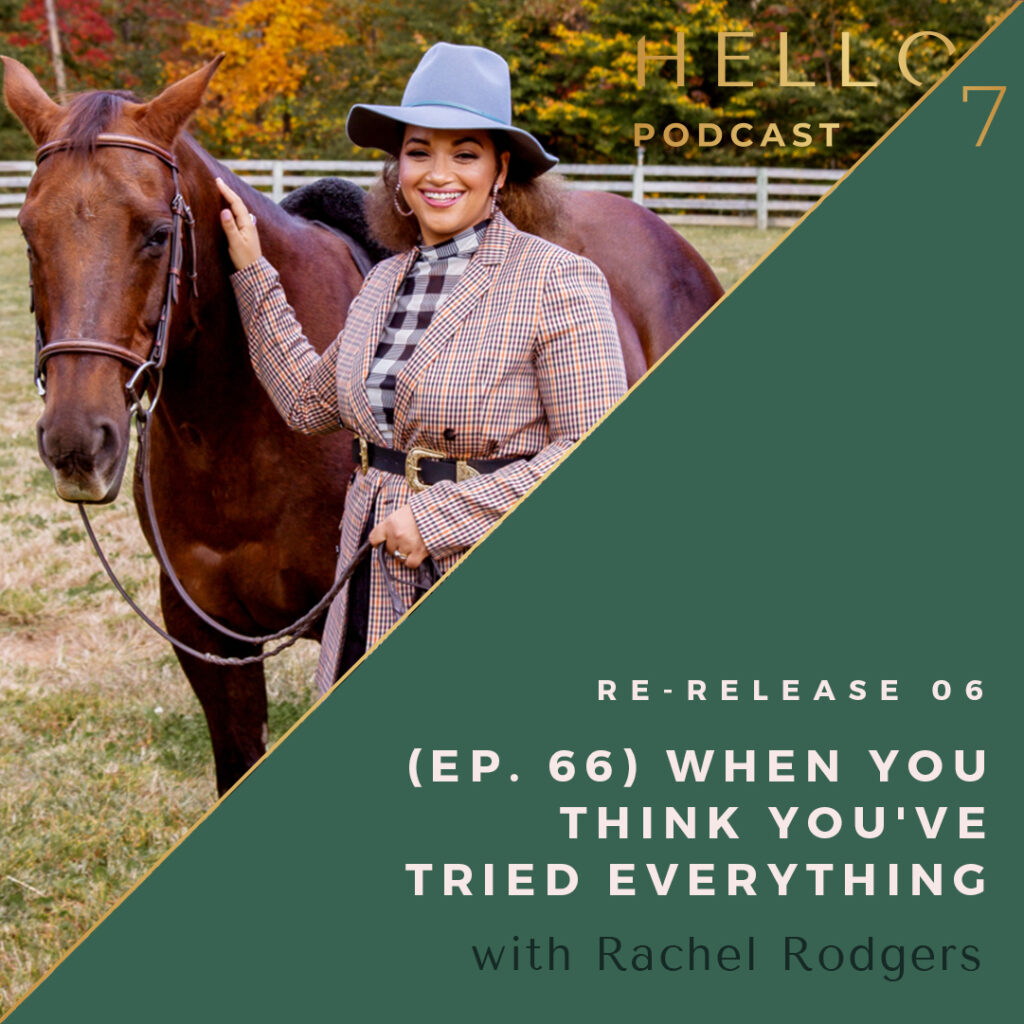 Hello Seven with Rachel Rodgers | Re-Release Ep. 66: When You Think You've Tried Everything